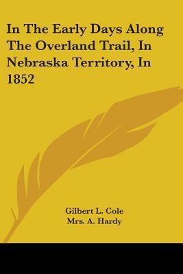 In the Early Days Along the Overland Trail, in Nebraska Territory, in 1852