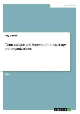 Team culture and innovation in start-ups and organizations