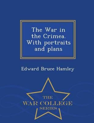 The War in the Crimea. with Portraits and Plans - War College Series
