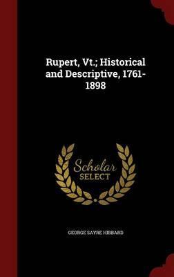 Rupert, VT.; Historical and Descriptive, 1761-1898