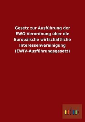 Gesetz zur Ausführung der EWG-Verordnung über die Europäische wirtschaftliche Interessenvereinigung (EWIV-Ausführungsgesetz)