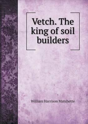 Vetch. the King of Soil Builders