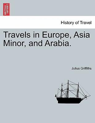 Travels in Europe, Asia Minor, and Arabia.
