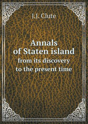Annals of Staten Island from Its Discovery to the Present Time