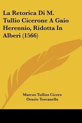 La Retorica Di M. Tullio Cicerone a Gaio Herennio, Ridotta in Alberi (1566)