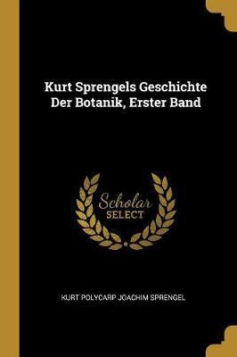 Kurt Sprengels Geschichte Der Botanik, Erster Band