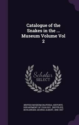 Catalogue of the Snakes in the ... Museum Volume Vol 2