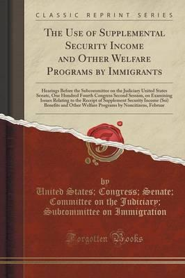 The Use of Supplemental Security Income and Other Welfare Programs by Immigrants