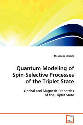Quantum Modeling of Spin-selective Processes of the Triplet State