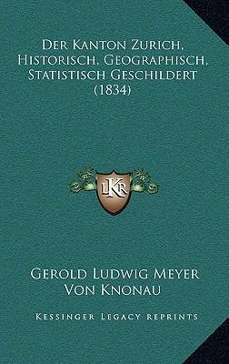 Der Kanton Zurich, Historisch, Geographisch, Statistisch Geschildert (1834)