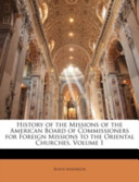 History of the Missions of the American Board of Commissioners for Foreign Missions to the Oriental Churches