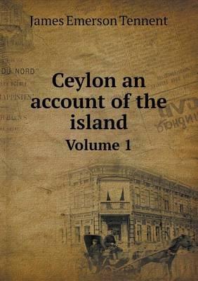 Ceylon an Account of the Island Volume 1
