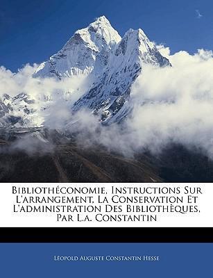Bibliothconomie, Instructions Sur L'Arrangement, La Conservation Et L'Administration Des Bibliothques, Par L.A. Constantin