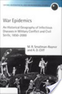 War Epidemics : An Historical Geography of Infectious Diseases in Military Conflict and Civil Strife, 1850-2000