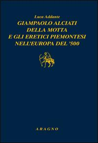 Giampaolo Alciati della Motta e gli eretici piemontesi nell'Europa del '500