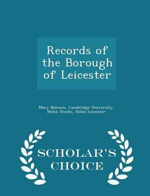 Records of the Borough of Leicester - Scholar's Choice Edition