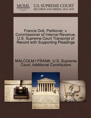 Francis Doll, Petitioner, V. Commissioner of Internal Revenue. U.S. Supreme Court Transcript of Record with Supporting Pleadings