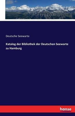 Katalog der Bibliothek der Deutschen Seewarte zu Hamburg