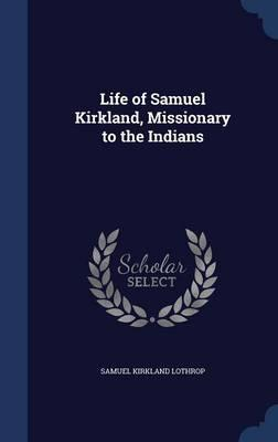 Life of Samuel Kirkland, Missionary to the Indians