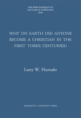 Why on Earth Did Anyone Become a Christian in the First Three Centuries?