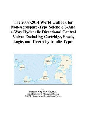 The 2009-2014 World Outlook for Non-Aerospace-Type Solenoid 3-And 4-Way Hydraulic Directional Control Valves Excluding Cartridge, Stack, Logic, and Electrohydraulic Types