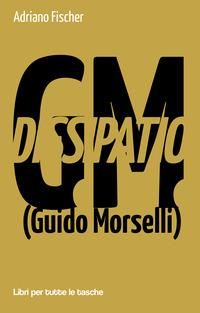 Dissipatio G.M. (Guido Morselli)