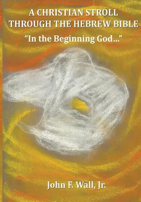 A Christian Stroll Through the Hebrew Bible