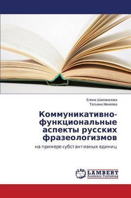 Kommunikativno-funktsional'nye aspekty russkikh frazeologizmov