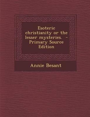Esoteric Christianity or the Lesser Mysteries. - Primary Source Edition