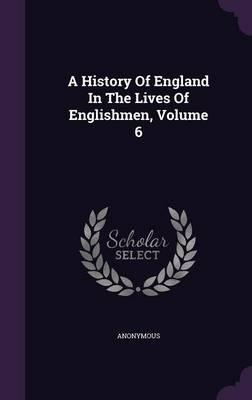 A History of England in the Lives of Englishmen, Volume 6