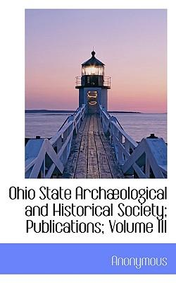 Ohio State Arch Ological and Historical Society; Publications; Volume III