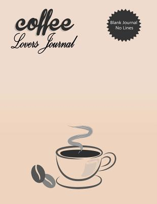 Blank Journal No Lines Coffee Lovers Journal