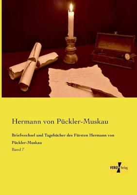 Briefwechsel und Tagebuecher des Fuersten Hermann von Pueckler-Muskau