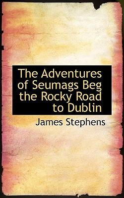 The Adventures of Seumags Beg the Rocky Road to Dublin