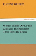Woman on Her Own, False Gods and the Red Robe Three Plays by Brieux