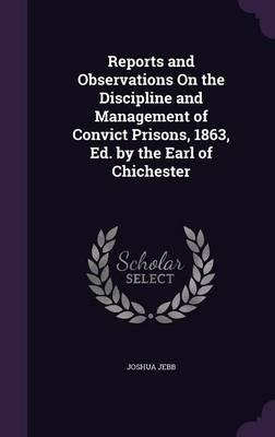 Reports and Observations on the Discipline and Management of Convict Prisons, 1863, Ed. by the Earl of Chichester
