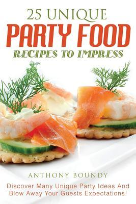 25 Unique Party Food...
