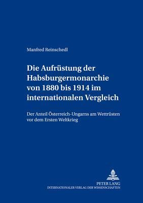 Die Aufrüstung der Habsburgermonarchie von 1880 bis 1914 im internationalen Vergleich