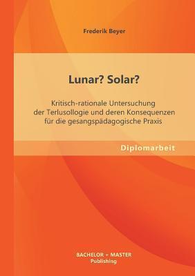 Lunar? Solar? Kritisch-rationale Untersuchung der Terlusollogie und deren Konsequenzen für die gesangspädagogische Praxis
