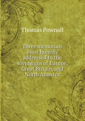 Three Memorials Most Humbly Addressed to the Sovereigns of Europe, Great Britain, and North America