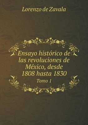 Ensayo Historico de Las Revoluciones de Mexico, Desde 1808 Hasta 1830 Tomo 1