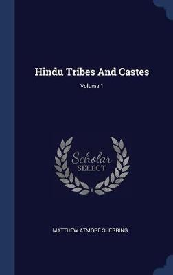 Hindu Tribes and Castes; Volume 1