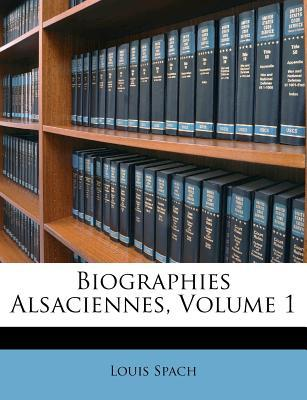 Biographies Alsaciennes, Volume 1