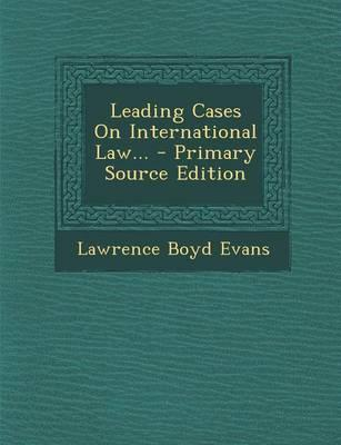 Leading Cases on International Law. - Primary Source Edition