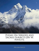 Poems on Serious and Sacred Subjects [by W Hayley]