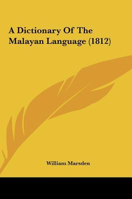 A Dictionary Of The Malayan Language (1812)