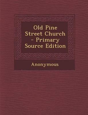 Old Pine Street Church - Primary Source Edition