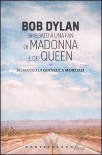 Bob Dylan spiegato a una fan di Madonna e dei Queen
