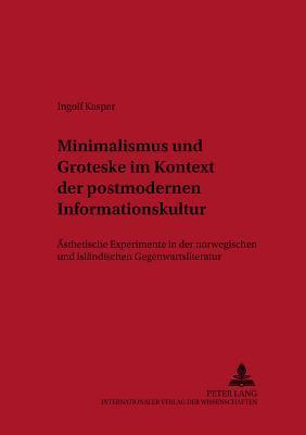 Minimalismus und Groteske im Kontext der postmodernen Informationskultur