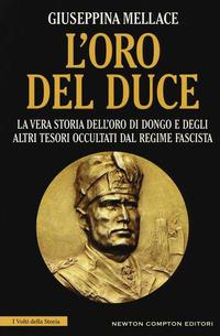 L'oro del duce. La vera storia dell'oro di Dongo e degli altri tesori occultati dal regime fascista